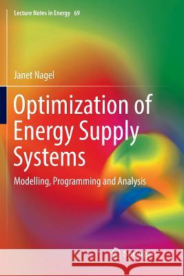 Optimization of Energy Supply Systems: Modelling, Programming and Analysis Janet Nagel 9783030071806 Springer - książka