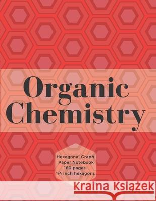 Organic Chemistry: Hexagonal Graph Notebook, Hexagonal Graph Paper Notebook for Drawing Organic Chemistry Structures Small Grid, Perfect Dr Chem Notebooks 9781087451541 Independently Published - książka