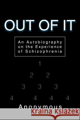 Out of It: An Autobiography on the Experience of Schizophrenia Anonymous 9780595356195 iUniverse - książka