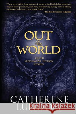 Out of This World: Queer Speculative Fiction Stories Catherine Lundoff 9780998108230 Queen of Swords Press - książka