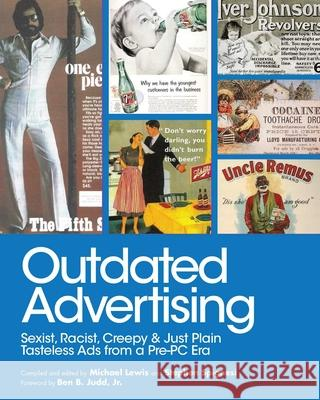 Outdated Advertising: Sexist, Racist, Creepy, and Just Plain Tasteless Ads from a Pre-PC Era Michael Lewis Stephen Spignesi 9781510723801 Skyhorse Publishing - książka