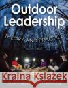Outdoor Leadership 2nd Edition: Theory and Practice Bruce Martin Mary Breunig Mark Wagstaff 9781492514626 Human Kinetics Publishers