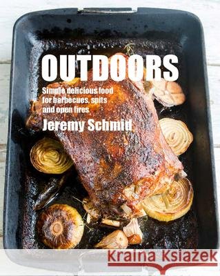 Outdoors: Simple Delicious Food for Barbecues, Spits, and Open Fires Jeremy Schmid 9781869664435 New Holland Publishing Australia Pty Ltd - książka