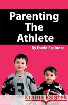 Parenting the Athlete David Espinoza 9781608626816 E-Booktime, LLC - książka