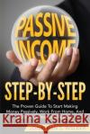Passive Income Step by Step: The Proven Guide to Start Making Money Passively, Work from Home, and Build Your Financial Freedom Jonathan S. Walker 9781542363952 Createspace Independent Publishing Platform