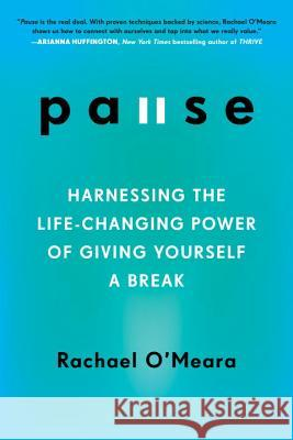Pause: Harnessing the Life-Changing Power of Giving Yourself a Break Rachael O'Meara 9780143129240 Tarcherperigee - książka