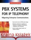 Pbx Systems for IP Telephony, Migrating Enterprise Communications Allan Sulkin 9780071375689 McGraw-Hill Professional Publishing