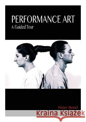 Performance Art: A Guided Tour Peter Bond   9781780762531 I.B.Tauris - ksi��ka