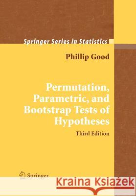 Permutation, Parametric, and Bootstrap Tests of Hypotheses Phillip I. Good 9781441919076 Springer - książka