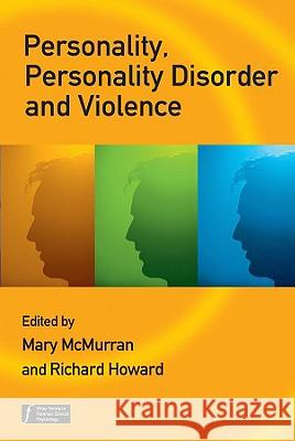 Personality, Personality Disorder and Violence: An Evidence Based Approach Mary McMurran 9780470059487 John Wiley & Sons - książka