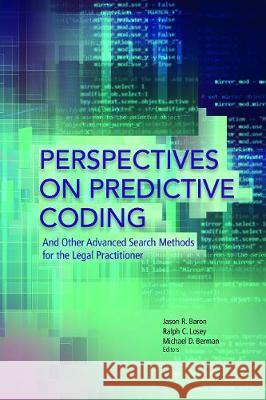 Perspectives on Predictive Coding and Other Advanced Search Methods for the Legal Practitioner Jason R. Baron Michael D. Berman Ralph C. Losey 9781634256575 American Bar Association - książka