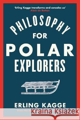 Philosophy for Polar Explorers : Sixteen Life Lessons to Help You Take Stock and Recalibrate Kagge, Erling 9780241404867 Viking - książka