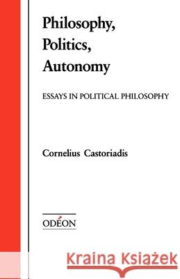 Philosophy, Politics, Autonomy: Essays in Political Philosophy Cornelius Castoriadis David A. Curtis 9780195069631 Oxford University Press, USA - książka