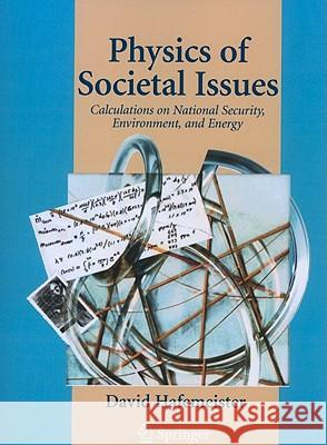Physics of Societal Issues : Calculations on National Security, Environment, and Energy David W. Hafemeister 9781441930569 Not Avail - książka