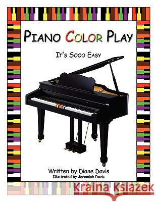 Piano Color Play: It's Sooo Easy Diane Davis Jeremiah Davis 9781434398567 Authorhouse - książka