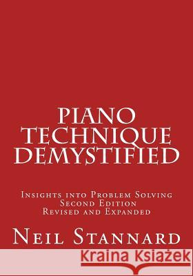 Piano Technique Demystified Second Edition Revised and Expanded: Insights Into Problem Solving Neil Stannard 9781496163035 Createspace - książka