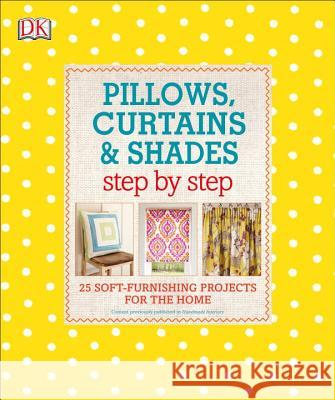 Pillows, Curtains, and Shades Step by Step DK 9781465455758 DK Publishing (Dorling Kindersley) - książka
