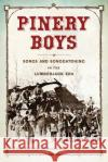 Pinery Boys: Songs and Songcatching in the Lumberjack Era Franz Rickaby Gretchen Dykstra James P. Leary 9780299312640 University of Wisconsin Press