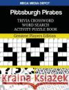 Pittsburgh Pirates Trivia Crossword Word Search Activity Puzzle Book: Greatest Players Edition Mega Media Depot 9781543282610 Createspace Independent Publishing Platform