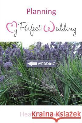 Planning My Perfect Wedding Heather Howe 9781786239754 Grosvenor House Publishing Limited - książka
