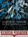 Plantation Forestry in the Tropics : The role, silviculture and use of planted forests for industrial, social, environmental and agroforestry purposes Julian Evans John W. Turnball John W. Turnbull 9780198509479 Oxford University Press, USA