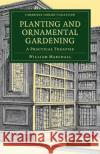 Planting and Ornamental Gardening: A Practical Treatise William Marshall 9781108075930 Cambridge University Press
