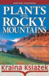 Plants of the Rocky Mountains Linda J. Kershaw 9781772130294 Publishing Partners
