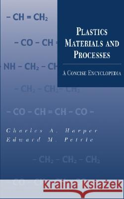 Plastics Materials and Processes: A Concise Encyclopedia Charles A. Harper Edward M. Petrie 9780471456032 Wiley-Interscience - książka