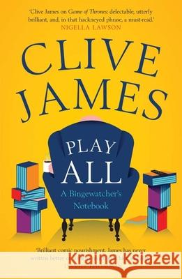 Play All: A Bingewatcher's Notebook James, Clive 9780300229707 John Wiley & Sons - książka