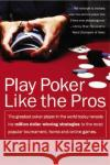 Play Poker Like the Pros : The greatest poker player in the world today reveals his million-dollar-winning strategies to the most popular tournament, home and online games Phil, Jr. Hellmuth 9780060005726 HarperCollins Publishers