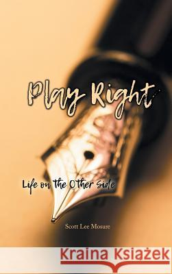 Play Right: Life on the Other Side Scott Lee Mosure 9781643146218 Authors Press - książka