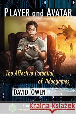 Player and Avatar: The Affective Potential of Videogames David Owen 9781476667195 McFarland & Company - książka