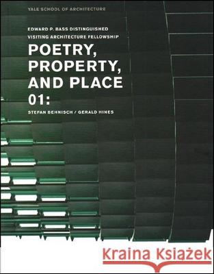 Poetry, Property, and Place, 01:: Stefan Behnisch / Gerald Hines Yale School of Architecture              Nina Rappaport Robert A. M. Stern 9780393732207 Yale School of Architecture - książka
