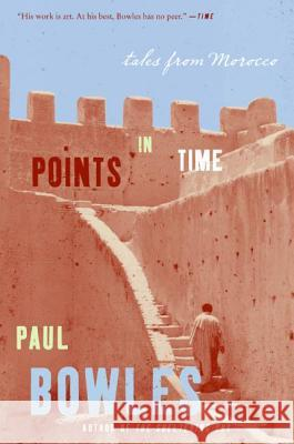 Points in Time: Tales from Morocco Paul Bowles 9780061139635 Harper Perennial - książka