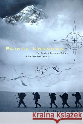 Points Unknown: The Greatest Adventure Writing of the Twentieth Century David Roberts 9780393323788 W. W. Norton & Company - książka