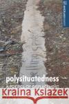 Polysituatedness: A Poetics of Displacement John Kinsella Gerard Greenway  9781526113344 Manchester University Press