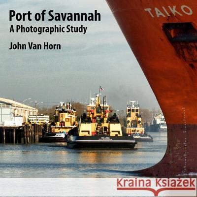 Port of Savannah: A Photographic Study John Va 9781541372009 Createspace Independent Publishing Platform - książka