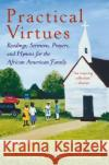 Practical Virtues: Readings, Sermons, Prayers, and Hymns for the African American Family Floyd H. Flake M. Elaine McCollins Flake Elaine Flake 9780060090616 Amistad Press