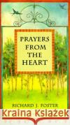 Prayers from the Heart Richard J. Foster Foster Rich 9780060628475 HarperOne