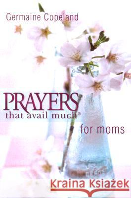Prayers That Avail Moms P.E. Germaine Copeland 9781577946410 Harrison House - książka