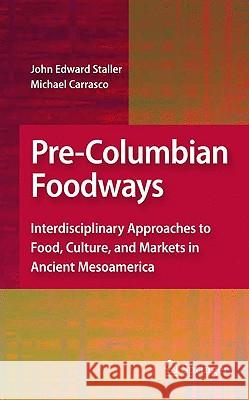 Pre-Columbian Foodways: Interdisciplinary Approaches to Food, Culture, and Markets in Ancient Mesoamerica John Edward Staller Michael Carrasco 9781441904706 Springer - książka