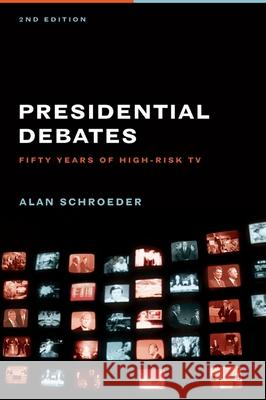 Presidential Debates : Fifty Years of High-Risk TV Alan Schroeder 9780231141055 Columbia University Press - książka