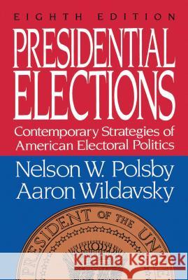 Presidential Elections: Contemporary Strategies of American Electoral Politics Nelson W. Polsby Polsby                                   Aaron Wildavsky 9780029227862 Free Press - książka