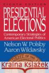 Presidential Elections: Contemporary Strategies of American Electoral Politics Nelson W. Polsby Polsby                                   Aaron Wildavsky 9780029227862 Free Press