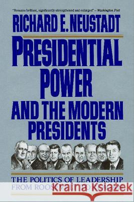 Presidential Power and the Modern Presidents: The Politics of Leadership from Roosevelt to Reagan Richard E. Neustadt 9780029227961 Free Press - książka