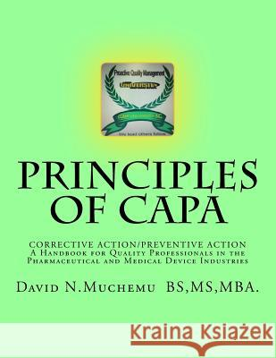Principles of Corrective Action and Preventive Action: Capa: A Handbook for Quality Professionals in the Pharmaceutical and Medical Device Industries Mr David N. Muchemu 9781981403714 Createspace Independent Publishing Platform - książka