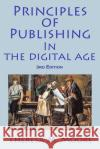 Principles of Publishing in the Digital Age: 3rd Edition Theresa M. Moore Theresa M. Moore 9781938752773 Antellus
