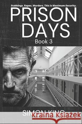 Prison Days: True Diary Entries by a Maximum Security Prison Officer, August, 2018 Simon King 9781091945678 Independently Published - książka