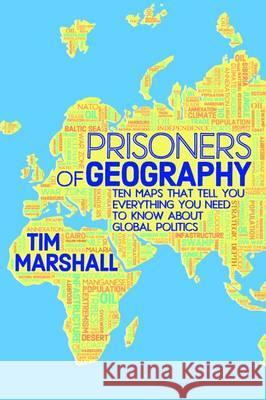 Prisoners of Geography : Ten Maps That Tell You Everything You Need to Know About Global Politics Tim Marshall 9781783961412 Elliott and Thompson - książka