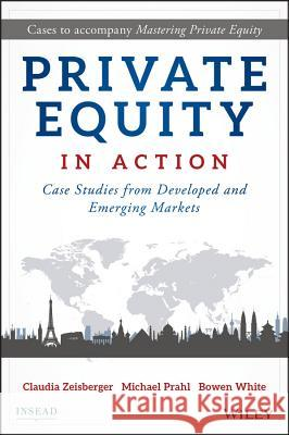 Private Equity in Action: Case Studies from Developed and Emerging Markets Zeisberger,  9781119328025 John Wiley & Sons - książka
